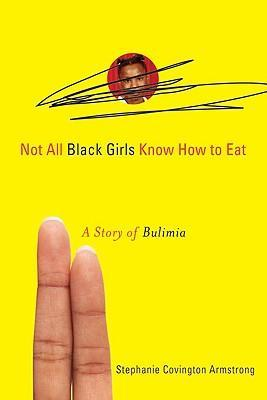 Not All Black Girls Know How to Eat, by Stephanie Covington Armstrong