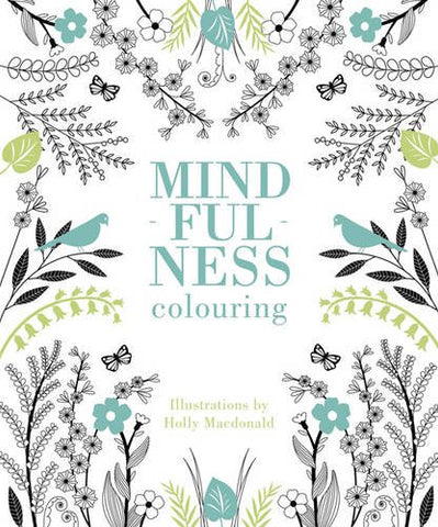The Mindfulness Colouring Book, by Holly Macdonald