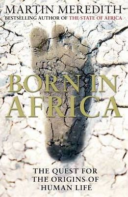 Born in Africa : The Quest for the Origins of Human Life, by Martin Meredith