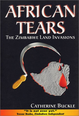 African Tears: The Zimbabwe Land Invasions, by Buckle, Catherine