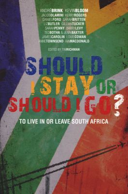 Should I Stay or Should I Go? - To Live In or Leave South Africa, edited by Tim Richman