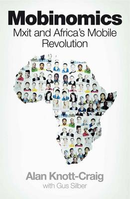 Mobinomics: Mxit and Africa's mobile revolution, by Alan Knott-Craig, with Gus Silber