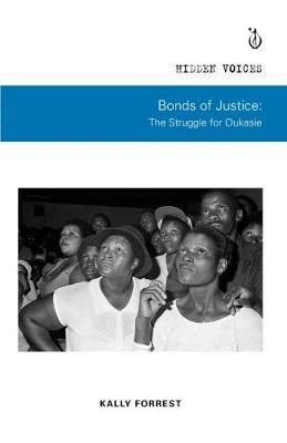 Bonds of Justice : The Struggle for Oukasie by Forrest Kally