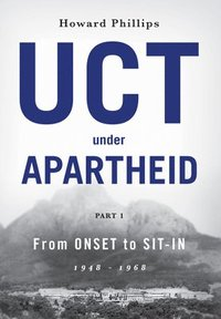 UCT Under Apartheid From Onset to Sit-In 1948-1968 (hardcover), by Howard Phillips