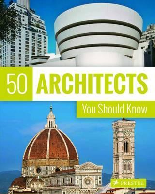 50 Architects You Should Know, by Isabel Kuhl , Kristina Lowis , Sabine Thiel-Siling
