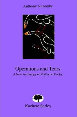 Operations and Tears : A New Anthology of Malawian Poetry, by Anthony Nazombe