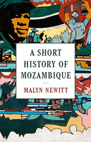 A Short History of Mozambique <br> by Malyn Newitt