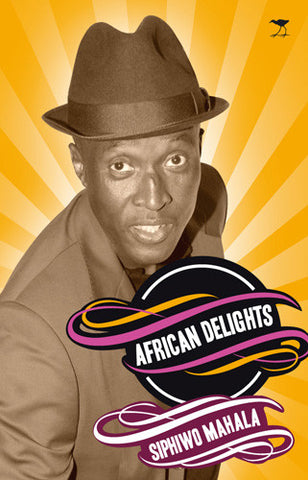 African Delights <br> by Siphiwo Mahala