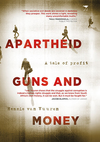 Apartheid Guns and Money - A tale of profit, by Hennie van Vuuren