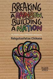 Breaking a rainbow, building a nation <br>  Rekgotsofetse Chikane
