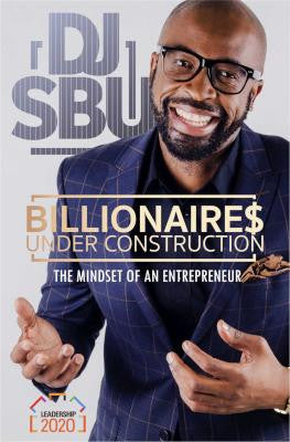 Billionaires Under Construction - The Mindset Of An Entrepreneur