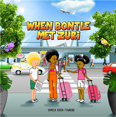 When Bontle Met Zuri by Yamkela Khoza-Tywakadi