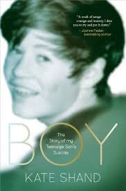 Boy: The Story of My Teenage Son's Suicide <br> by Kate Shand