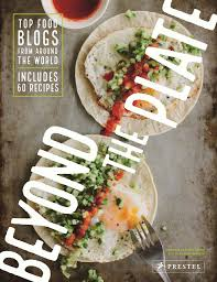 Beyond the Plate: Top Food Blogs from Around the World Hardcover  <br>  Daniela Galarza (Author), Adam Sachs (Foreword)
