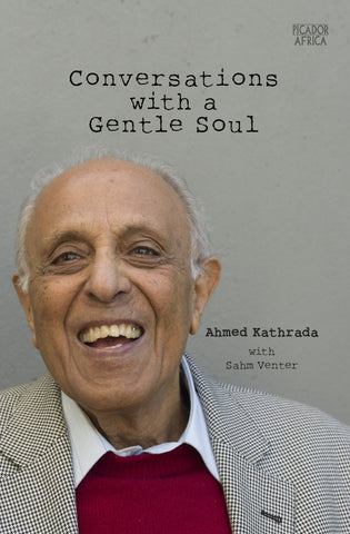 Conversations With A Gentle Soul <br> Ahmed Kathrada