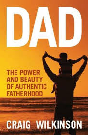 Dad - The Power and Beauty of Authentic Fatherhood