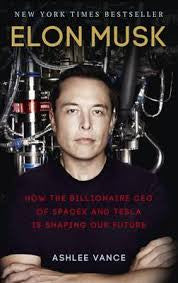 Elon Musk: How the Billionaire CEO of SpaceX and Tesla Is Shaping Our Future <br> by Ashlee Vance