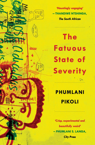 The Fatuous State of Severity  by Phumlani Pikoli