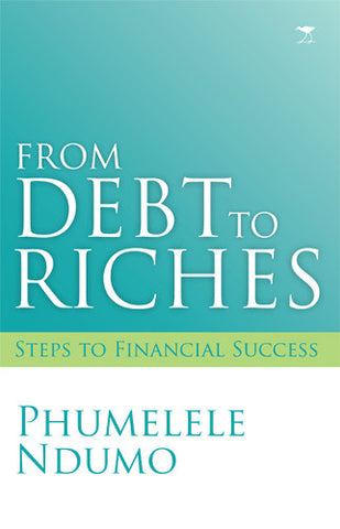 From Debt to Riches <br> by Phumelele Ndumo