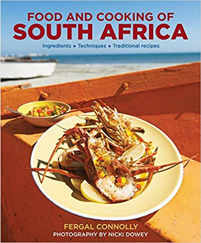 The Food and Cooking of South Africa: Ingredients, Techniques, Traditional Recipes <br> Fergal Connolly  (Author), Nicki Dowey (Photographer)