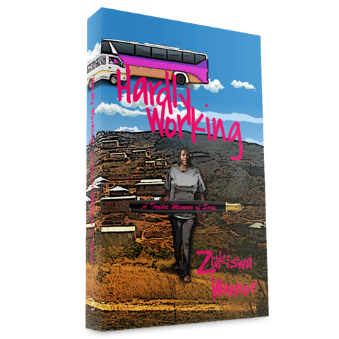 Hardly Working <br> by Zukiswa Wanner