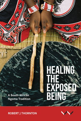 Healing the Exposed Being The Ngoma healing tradition in South Africa