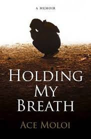 Holding My Breath: A memoir & biography, by Ace Moloi