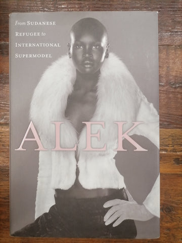 Alek - From Sudanese Refugee to International Supermodel, by Alek Wek (used)