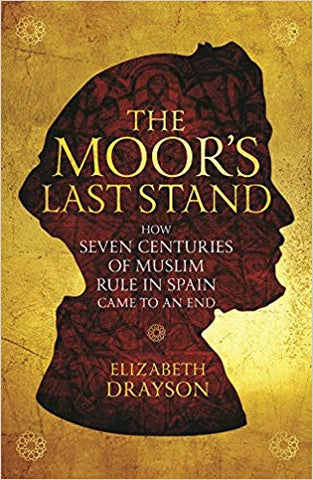 The Moor's Last Stand: How Seven Centuries of Muslim Rule in Spain Came to an End <br>  Elizabeth Drayson  (Author)