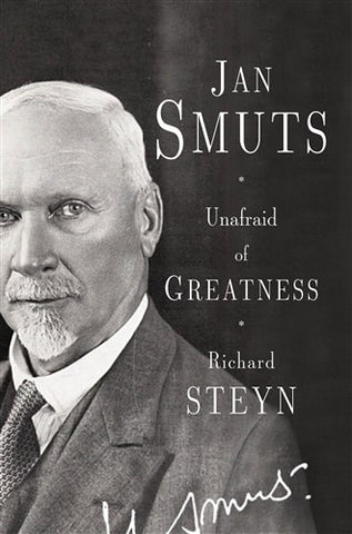 Unafraid of Greatness: Jan Smuts <br> by Richard Steyn