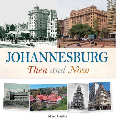 Johannesburg Then and Now by Marc Latilla
