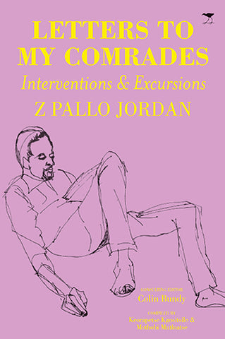 Letters To My Comrades: Interventions & Excursions<br>by Z Pallo Jordan