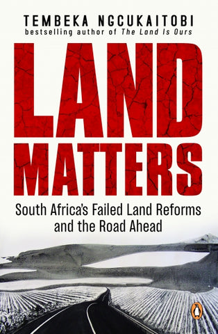 Land Matters: South Africa's Failed Land Reforms and the Road Ahead, by Tembeka Ngcukaitobi