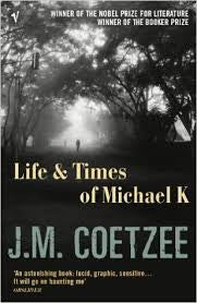 Life & Times of Michael K <br> by J.M Coetzee