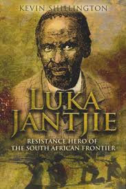 Luka Jantjie: Resistance Hero of the South African Frontier <br> Kevin Shillington