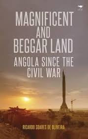 Magnificent and Beggar Land: Angola Since The Civil War <br> Ricardo Soares de Oliveira