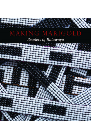 Making Marigold: Beaders of Bulawayo <br> by Joni Brenner and Elizabeth Burroughs