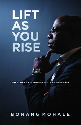 Lift As You Rise - Speeches And Thoughts On Leadership (Paperback)  <br>  Bonang Mohale
