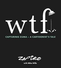 WTF: The Zapiro-Zuma story : A state capture cartoon epic Paperback By (author)  Mike Wills , By (author)  Zapiro