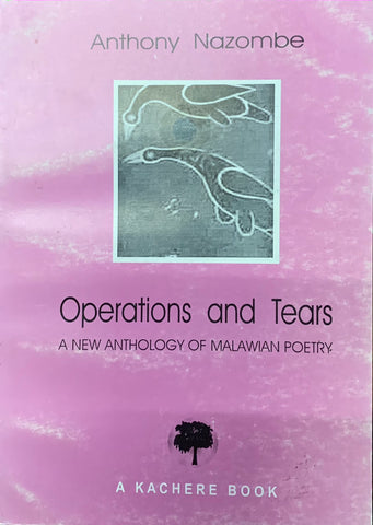 Operations and Tears: A New Anthology of Malawian Poetry, edited by Anthony Nazombe