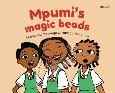 Mpumi's Magic Beads  <br>  Lebohang Masango and illustrated by Masego Morulane.