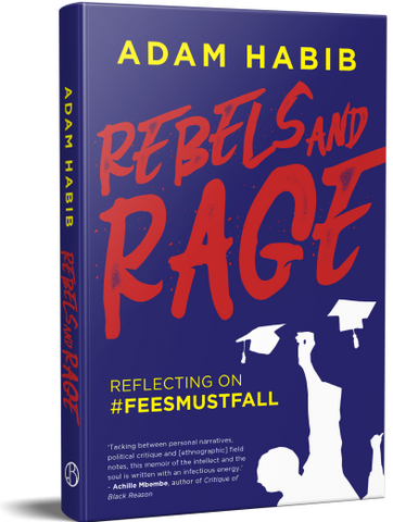 Rebels and Rage: Reflecting on #FeesMustFall by Adam Habib