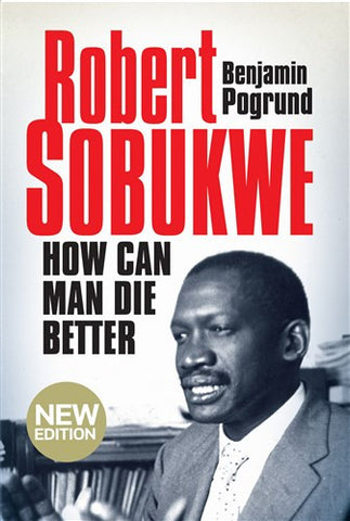 Robert Sobukwe: How Can Man Die Better <br> by Benjamin Pogrund
