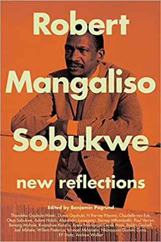 Robert Mangaliso Sobukwe: New Reflections, by Benjamin Pogrund