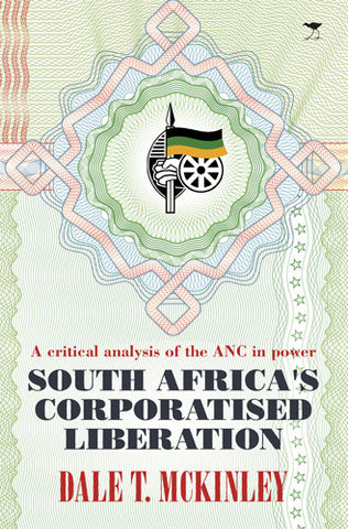South Africa's Corporatised Liberation <br> by Dale T. Mckinley