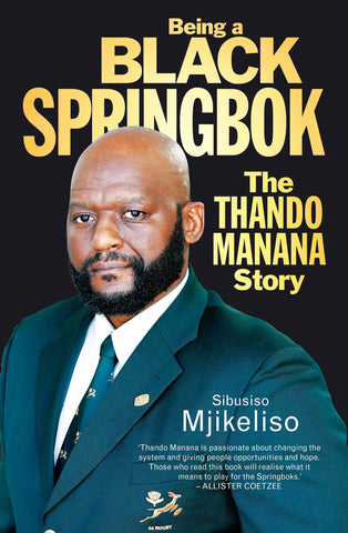 Being a Black Springbok: The Thando Manana Story<br> by Sibusiso Mjikeliso
