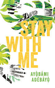 Stay with Me <br> by Ayobami Adebayo