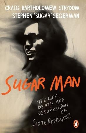 Sugar Man: The Life, Death and Resurrection of Sixto Rodriguez