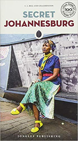 Secret Johannesburg (Local Guides by Local People) Paperback  <br>  Lisa Johnston  (Author), C. L. Bell (Author)