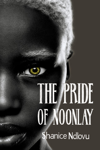 The Pride of Noonlay, by Shanice Ndlovu